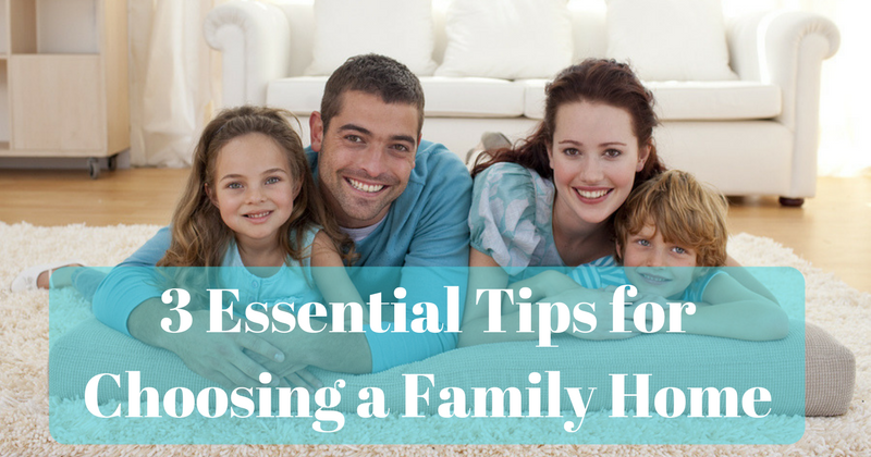 3 Essential Tips to Choosing a Family Home